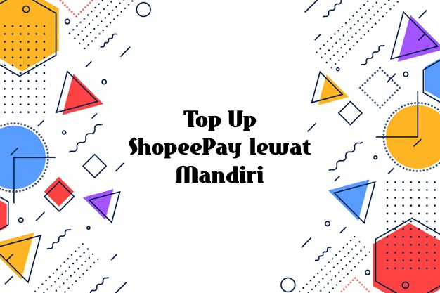 Top Up ShopeePay lewat Mandiri