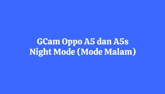 GCam Oppo A5 dan A5s Night Mode (Mode Malam)
