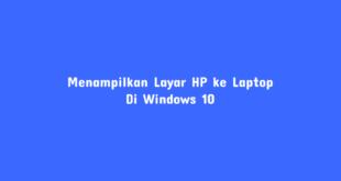 Menampilkan Layar HP ke Laptop di Windows 10